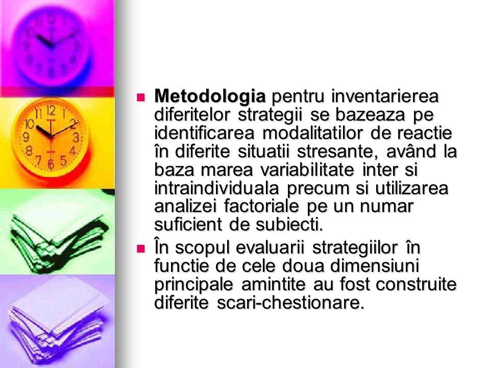 Metodologia pentru inventarierea diferitelor strategii se bazeaza pe identificarea modalitatilor de reactie în diferite situatii stresante, având la baza marea variabilitate inter si intraindividuala precum si utilizarea analizei factoriale pe un numar suficient de subiecti.