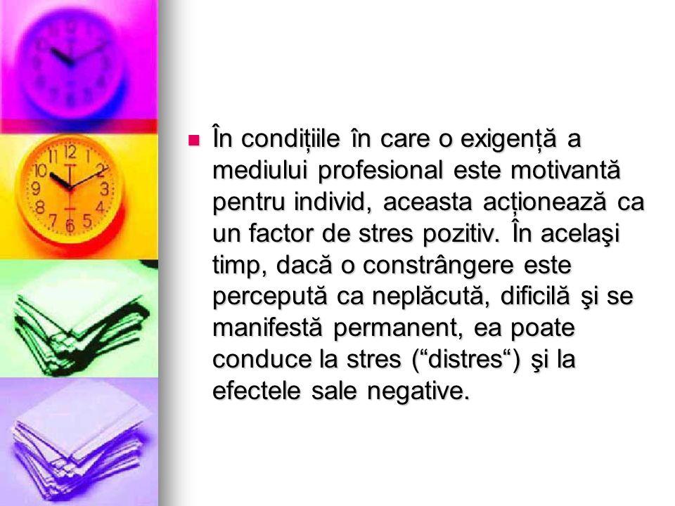În condiţiile în care o exigenţă a mediului profesional este motivantă pentru individ, aceasta acţionează ca un factor de stres pozitiv.