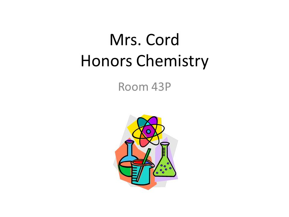 Mrs  Cord Honors Chemistry