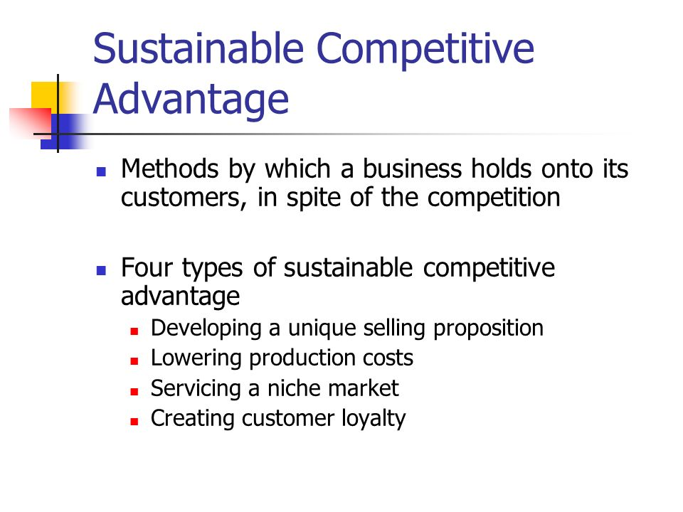 sustainable competitive advantage The main challenge for business strategy is to find a way of achieving a sustainable competitive advantage over the other competing products and firms in a.