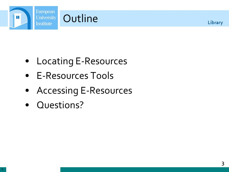 Outline Locating E-Resources E-Resources Tools Accessing E-Resources