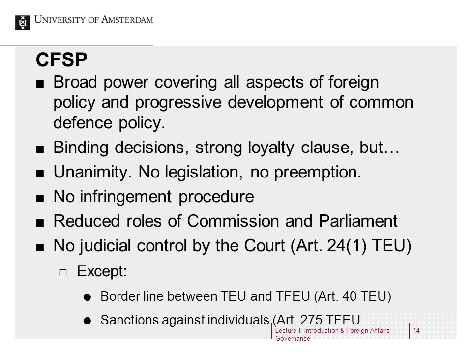 CFSP Broad power covering all aspects of foreign policy and progressive development of common defence policy.