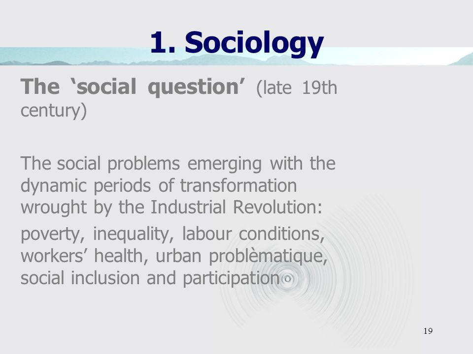 1. Sociology The 'social question' (late 19th century)