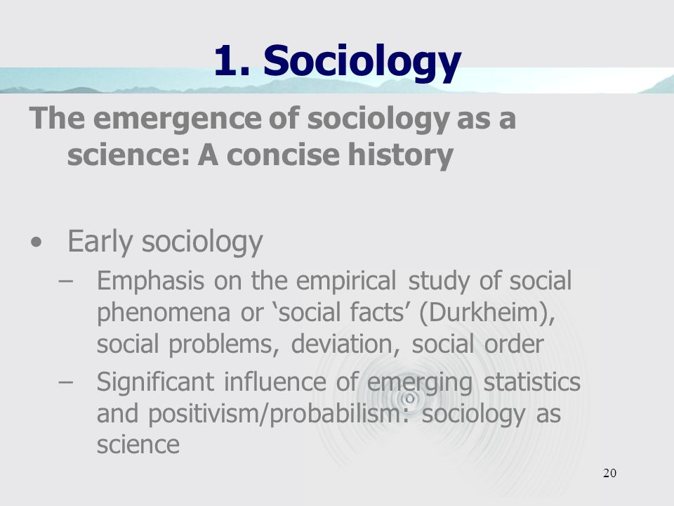1. Sociology The emergence of sociology as a science: A concise history. Early sociology.