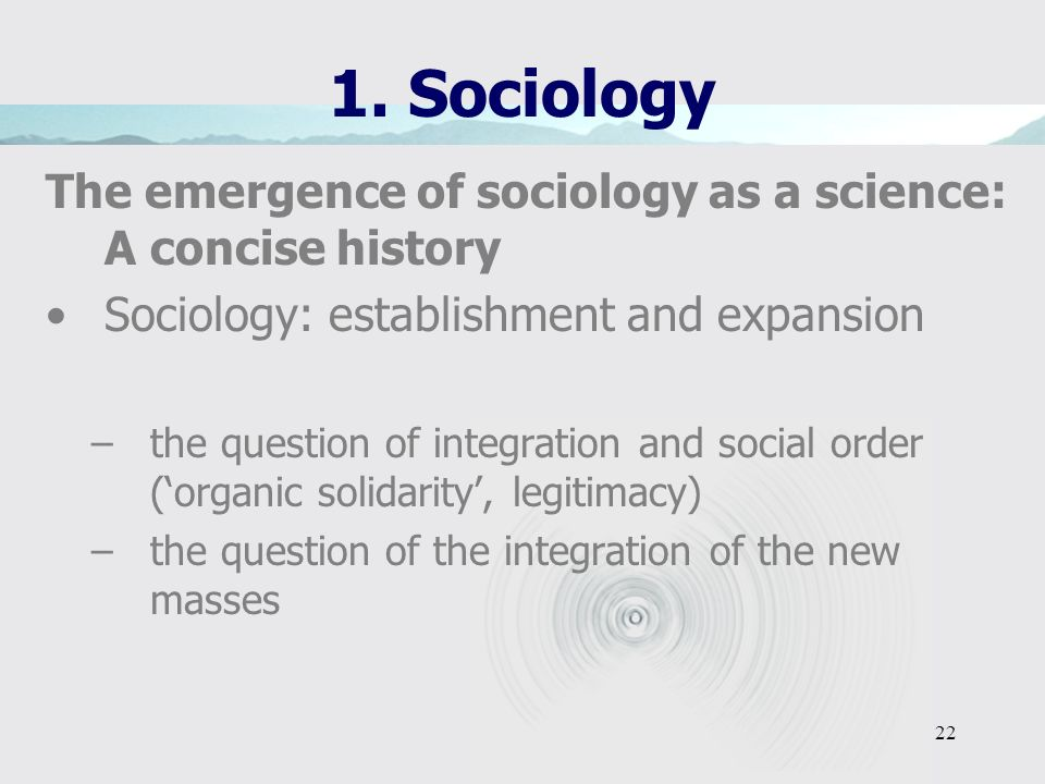 1. Sociology The emergence of sociology as a science: A concise history. Sociology: establishment and expansion.