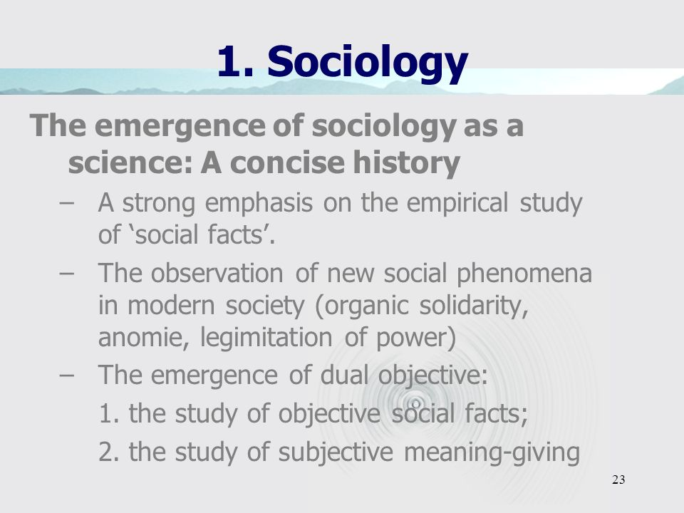 1. Sociology The emergence of sociology as a science: A concise history. A strong emphasis on the empirical study of 'social facts'.