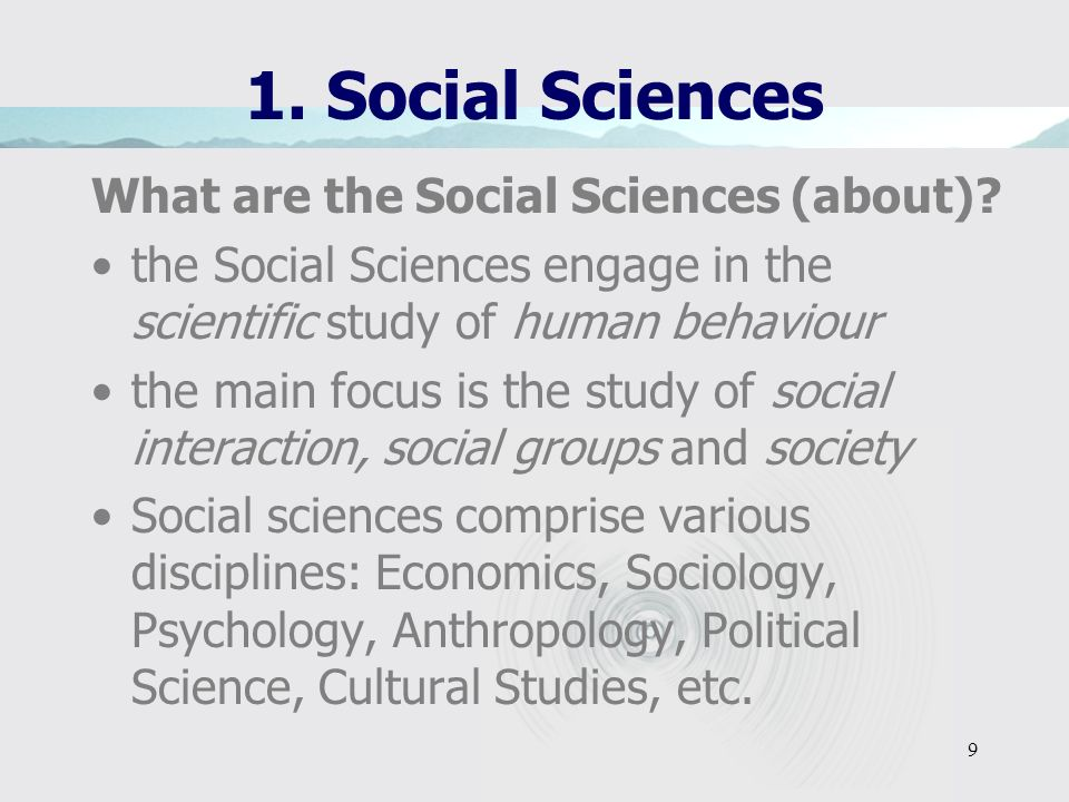 1. Social Sciences What are the Social Sciences (about)