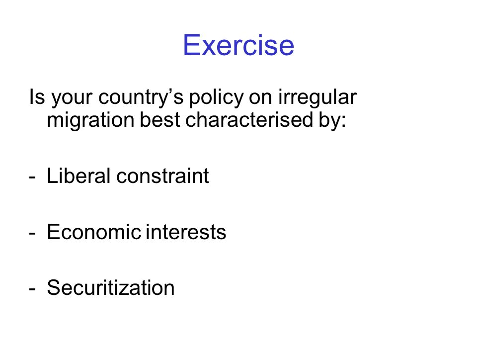 ExerciseIs your country's policy on irregular migration best characterised by: Liberal constraint. Economic interests.
