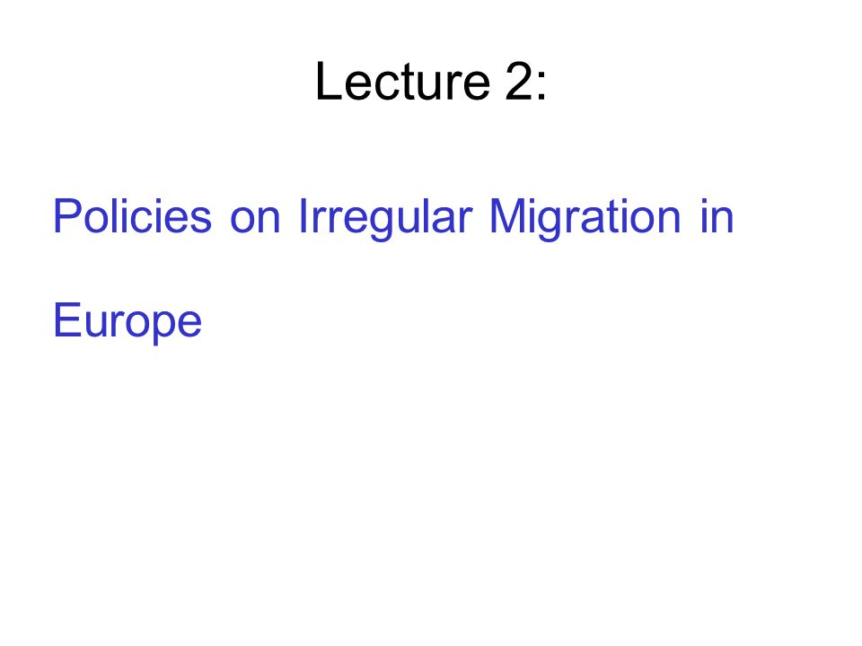 Lecture 2: Policies on Irregular Migration in Europe