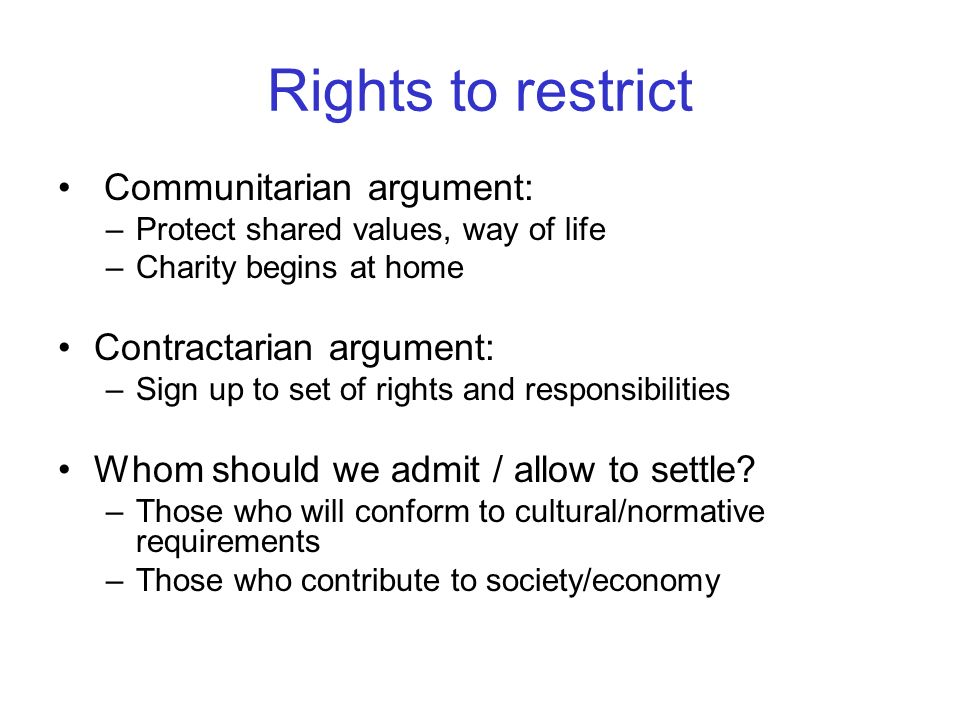 Rights to restrict Communitarian argument: Contractarian argument:
