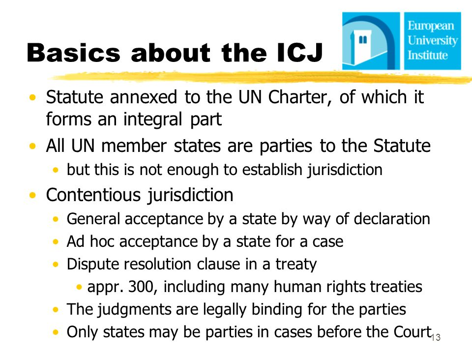 Basics about the ICJ Statute annexed to the UN Charter, of which it forms an integral part. All UN member states are parties to the Statute.