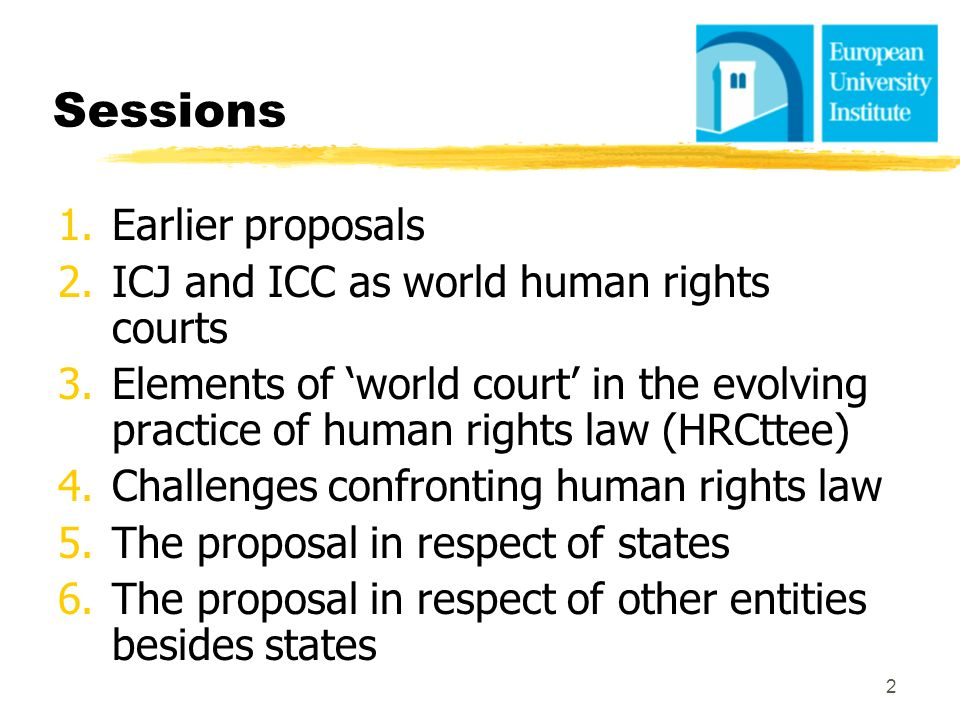 Sessions Earlier proposals ICJ and ICC as world human rights courts
