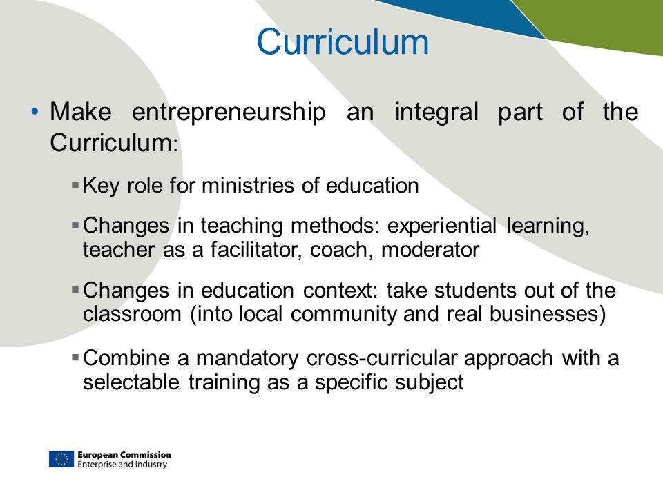 Curriculum Make entrepreneurship an integral part of the Curriculum: