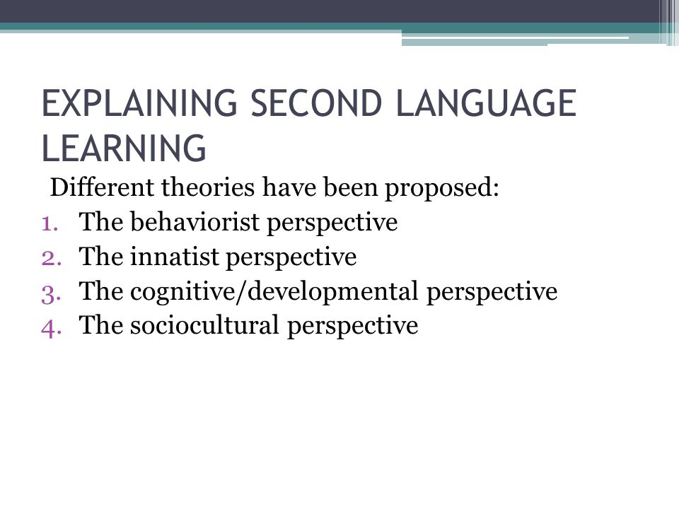 the main theories in second language Second language acquisition research papers are custom written for  first and second language acquisition theories differ in several  main address: hunlock.