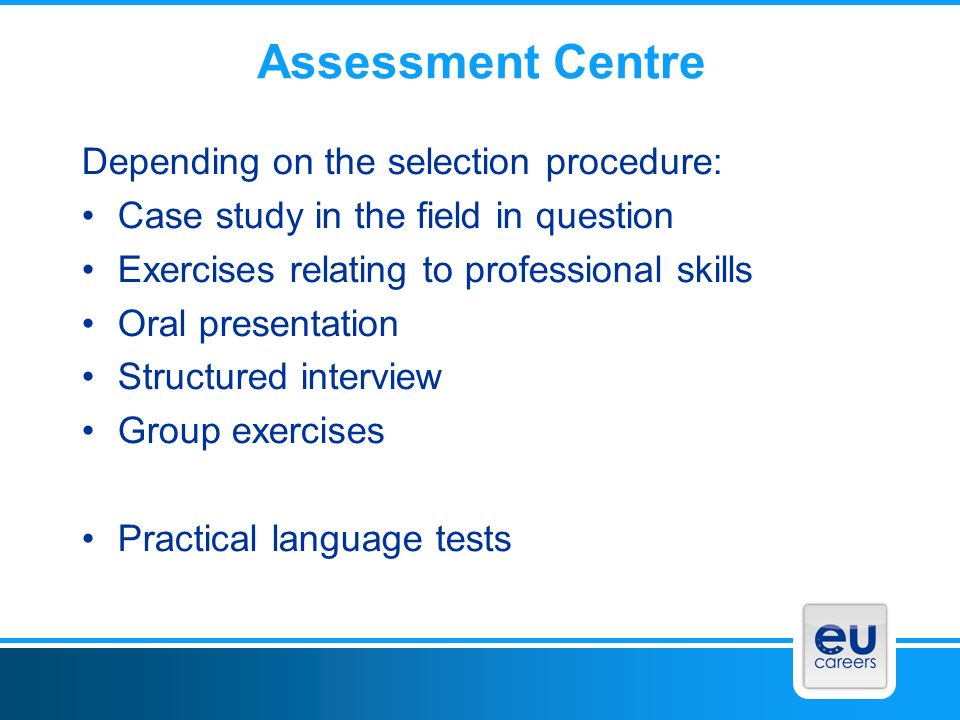 Assessment Centre Depending on the selection procedure: