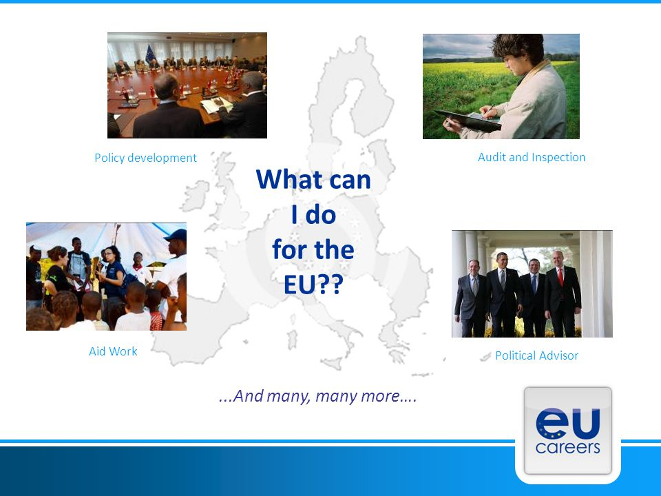 What can I do for the EU ...And many, many more…. Policy development
