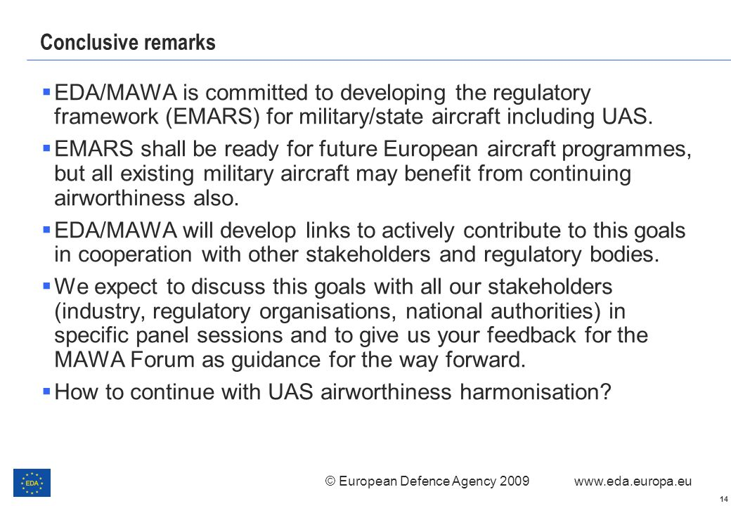 Conclusive remarks EDA/MAWA is committed to developing the regulatory framework (EMARS) for military/state aircraft including UAS.