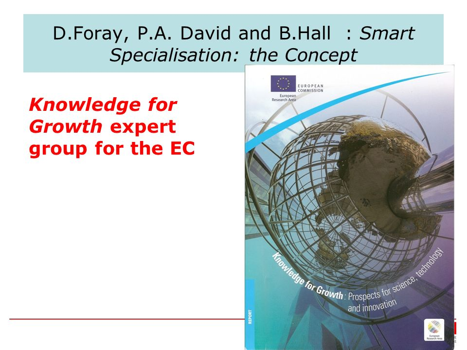 D.Foray, P.A. David and B.Hall : Smart Specialisation: the Concept