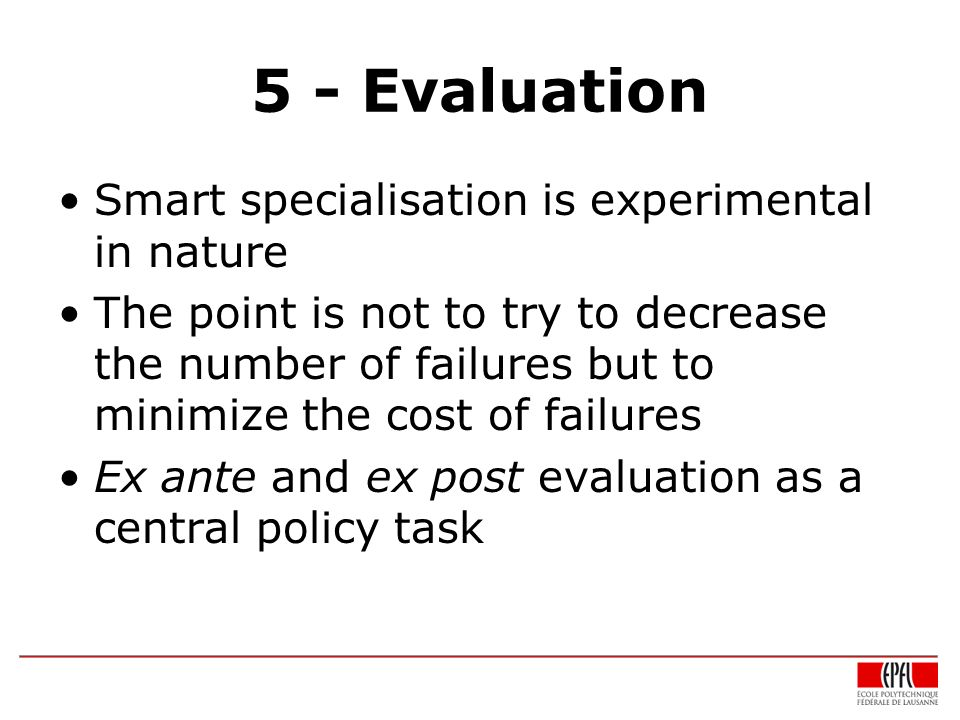 5 - Evaluation Smart specialisation is experimental in nature