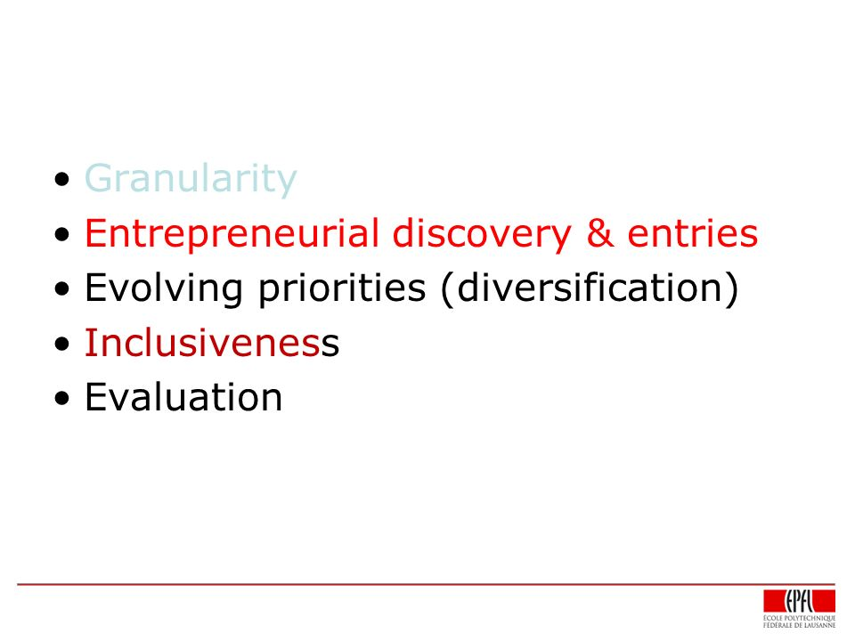 Granularity Entrepreneurial discovery & entries. Evolving priorities (diversification) Inclusiveness.