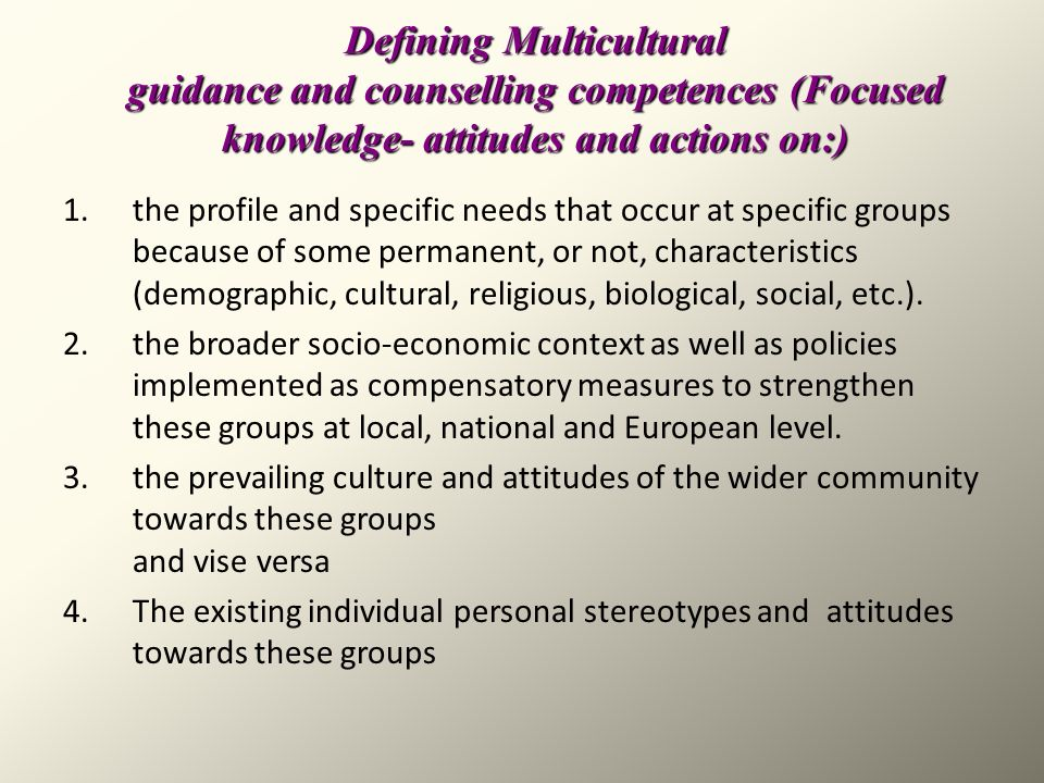 Defining Multicultural guidance and counselling competences (Focused knowledge- attitudes and actions on:)