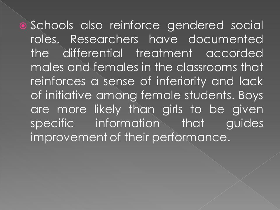 Schools also reinforce gendered social roles