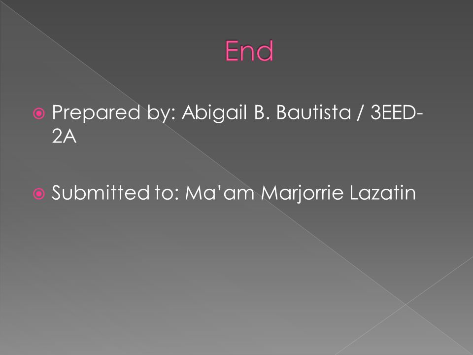 End Prepared by: Abigail B. Bautista / 3EED-2A