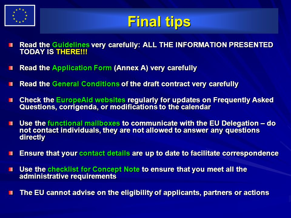 Final tips Read the Guidelines very carefully: ALL THE INFORMATION PRESENTED TODAY IS THERE!!! Read the Application Form (Annex A) very carefully.