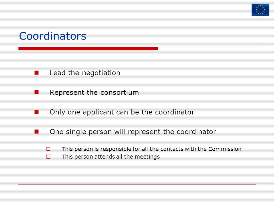 Coordinators Lead the negotiation Represent the consortium