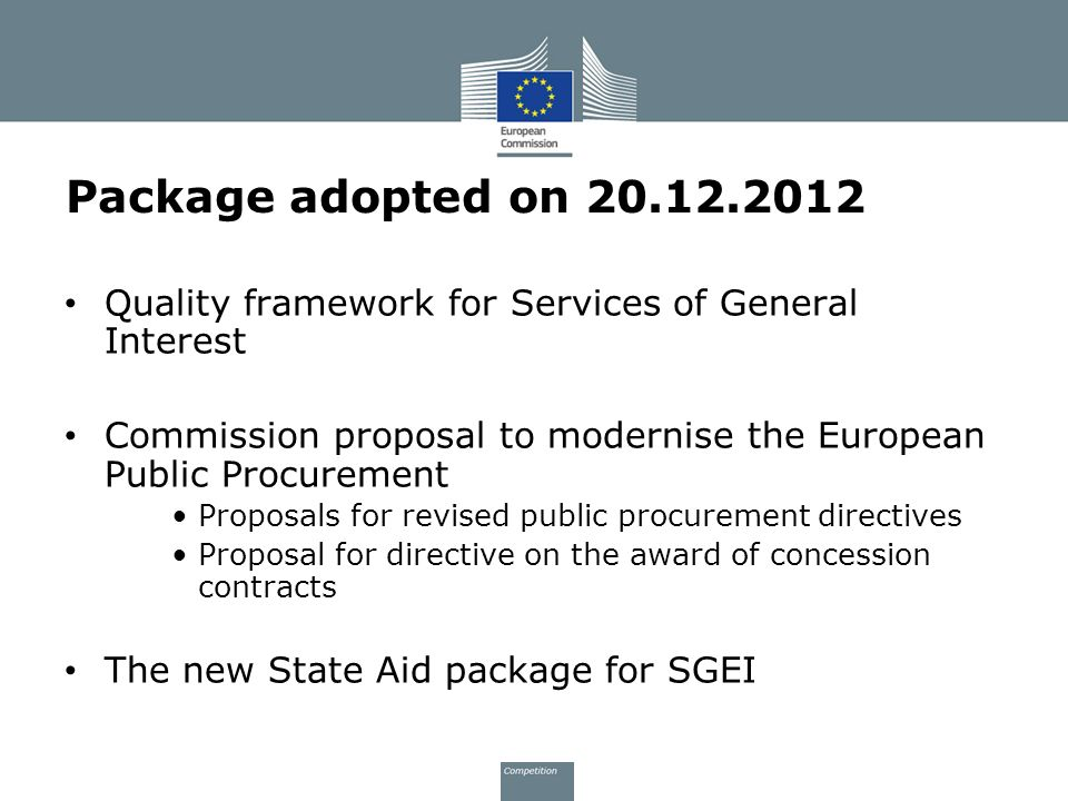 Package adopted on 20.12.2012 Quality framework for Services of General Interest. Commission proposal to modernise the European Public Procurement.