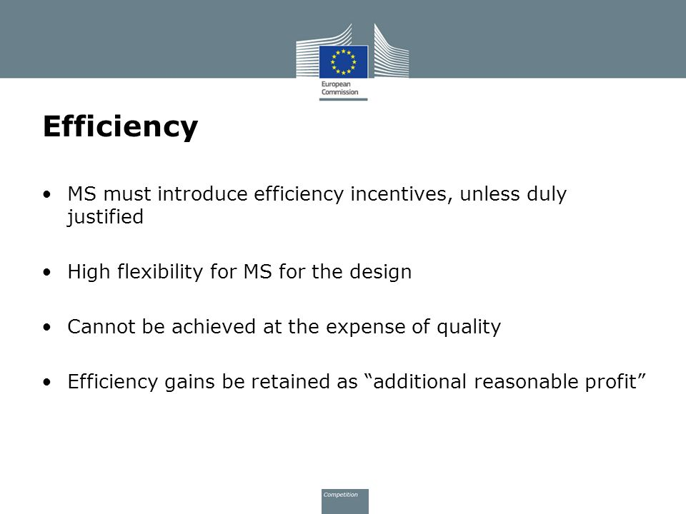 Efficiency MS must introduce efficiency incentives, unless duly justified. High flexibility for MS for the design.
