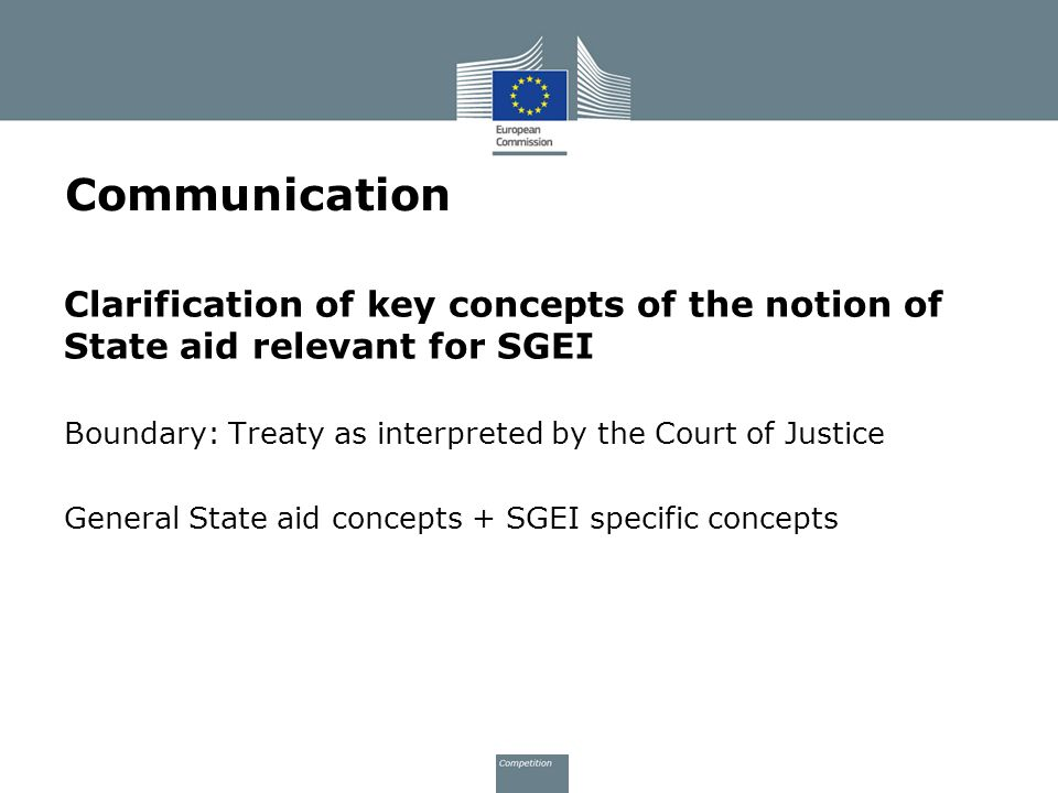Communication Clarification of key concepts of the notion of State aid relevant for SGEI. Boundary: Treaty as interpreted by the Court of Justice.