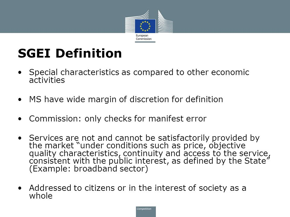 SGEI Definition Special characteristics as compared to other economic activities. MS have wide margin of discretion for definition.