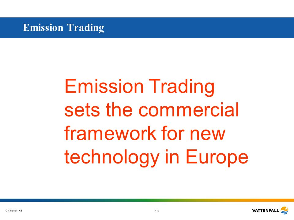 Emission Trading Emission Trading sets the commercial framework for new technology in Europe