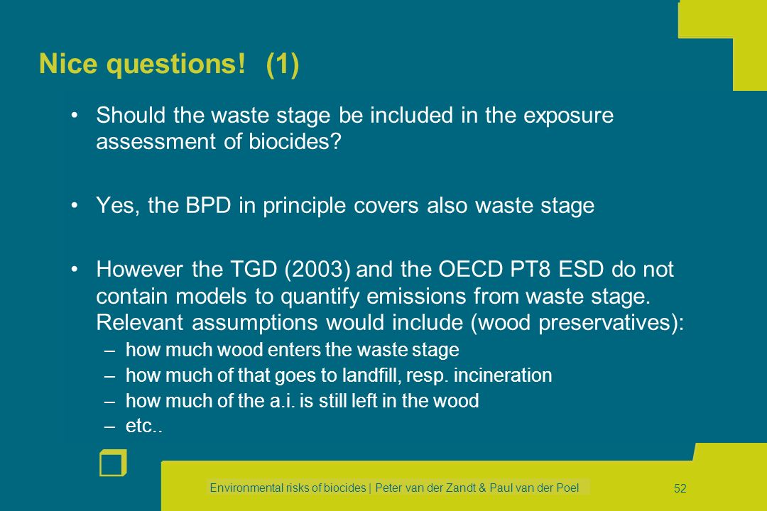 Nice questions! (1) Should the waste stage be included in the exposure assessment of biocides Yes, the BPD in principle covers also waste stage.