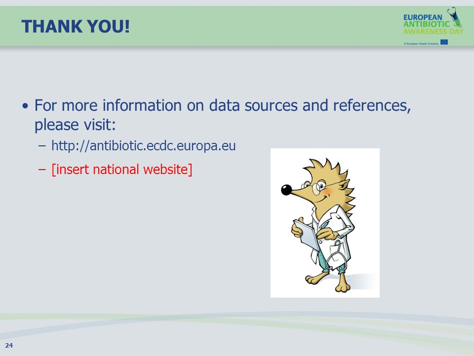 THANK YOU! For more information on data sources and references, please visit: http://antibiotic.ecdc.europa.eu.