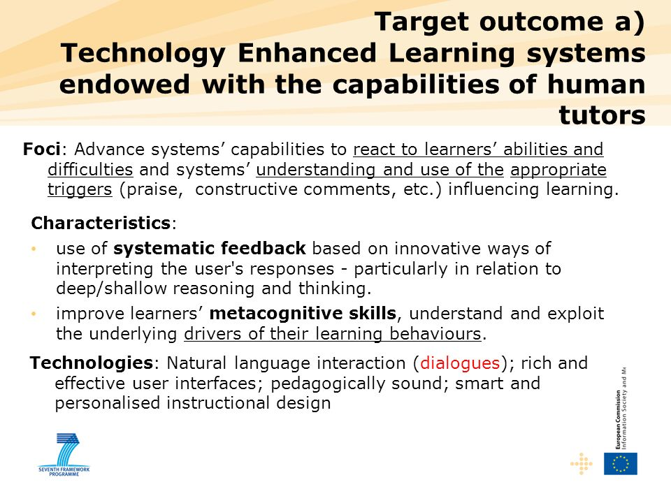 Target outcome a) Technology Enhanced Learning systems endowed with the capabilities of human tutors