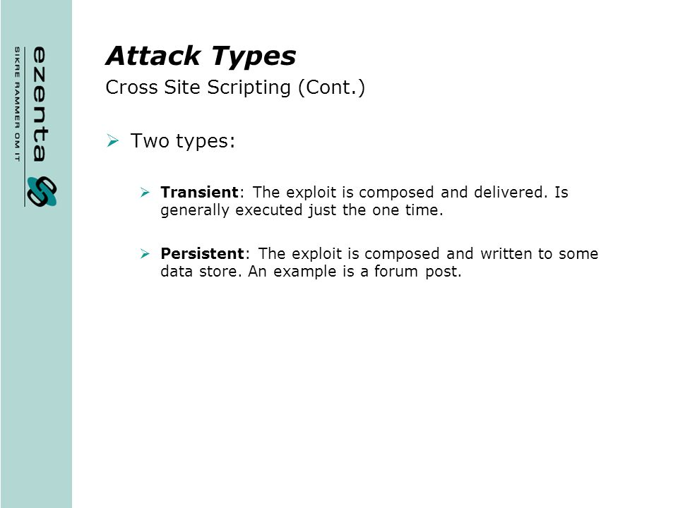 Attack Types Cross Site Scripting (Cont.) Two types: