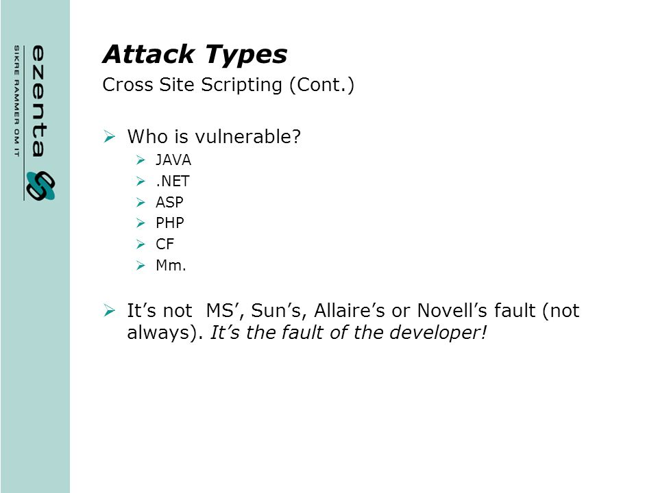 Attack Types Cross Site Scripting (Cont.) Who is vulnerable