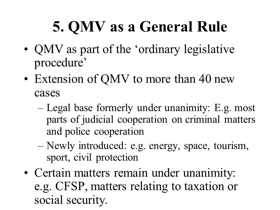 5. QMV as a General Rule QMV as part of the 'ordinary legislative procedure' Extension of QMV to more than 40 new cases.