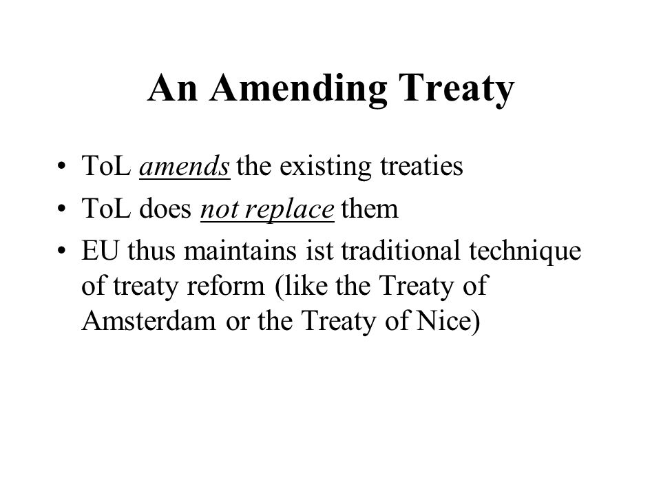 An Amending Treaty ToL amends the existing treaties