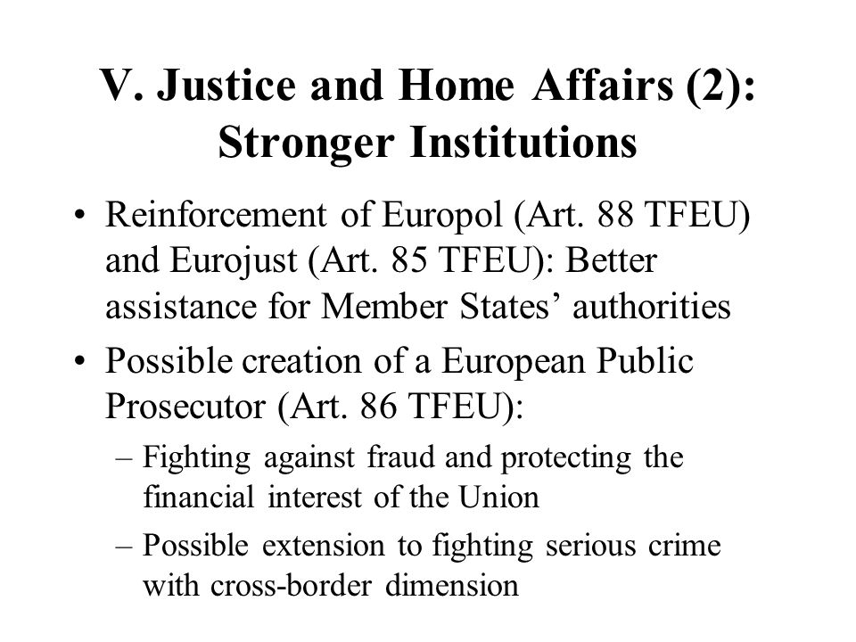 V. Justice and Home Affairs (2): Stronger Institutions
