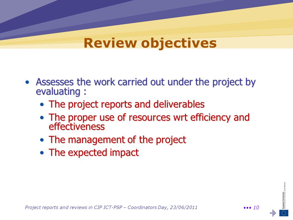 Review objectives Assesses the work carried out under the project by evaluating : The project reports and deliverables.
