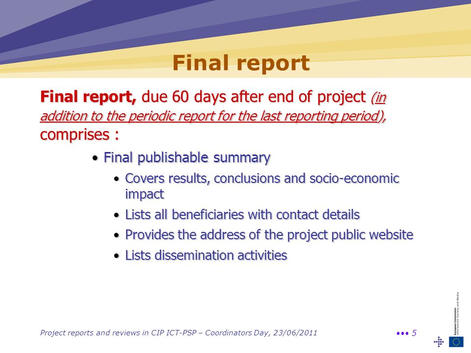 Final report Final report, due 60 days after end of project (in addition to the periodic report for the last reporting period), comprises :