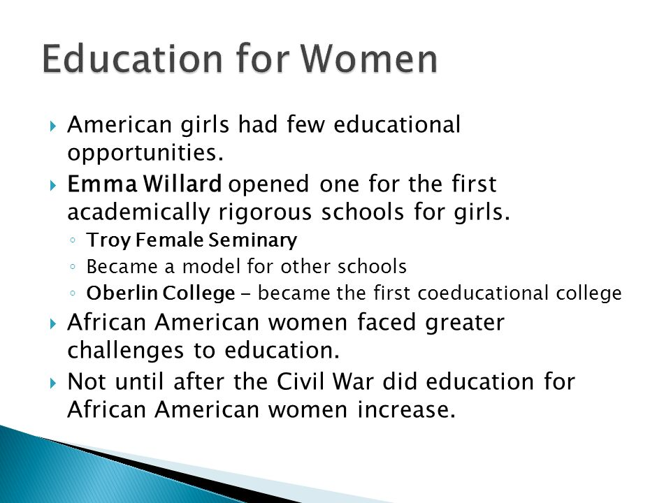 Education for Women American girls had few educational opportunities.