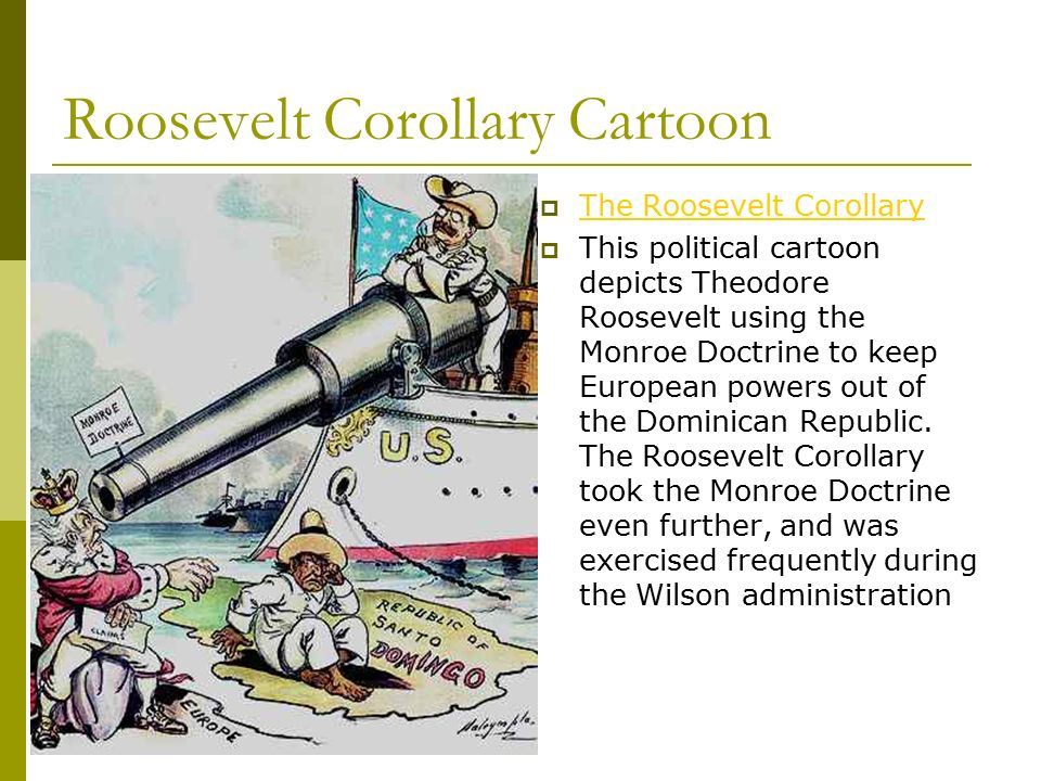 theodore roosevelts popular use of the roosevelt corollary and the monroe doctrine Ebscohost serves thousands of libraries with premium essays, articles and other content including theodore roosevelt's corollary to the monroe doctrine get access to over 12 million other articles.