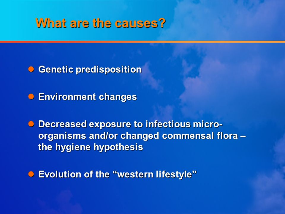 What are the causes Genetic predisposition Environment changes