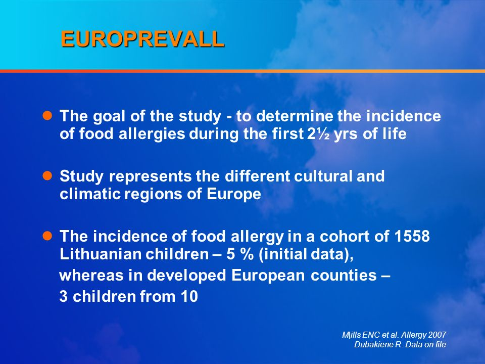 EUROPREVALL The goal of the study - to determine the incidence of food allergies during the first 2½ yrs of life.