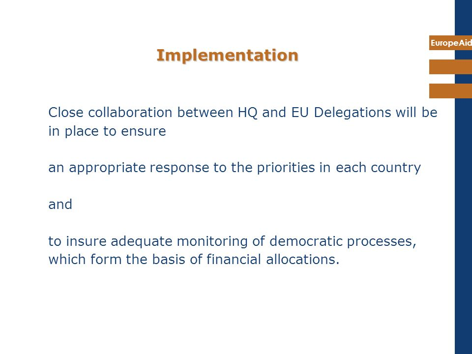 Implementation Close collaboration between HQ and EU Delegations will be in place to ensure.