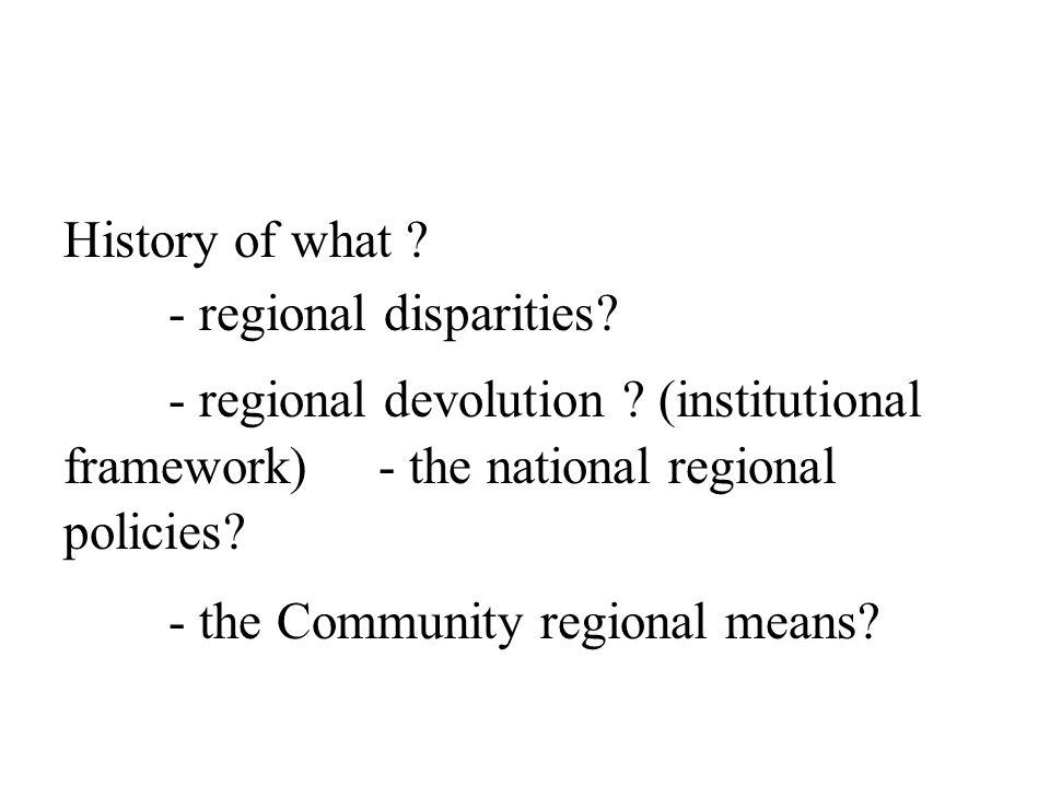 History of what - regional disparities - regional devolution (institutional framework) - the national regional policies